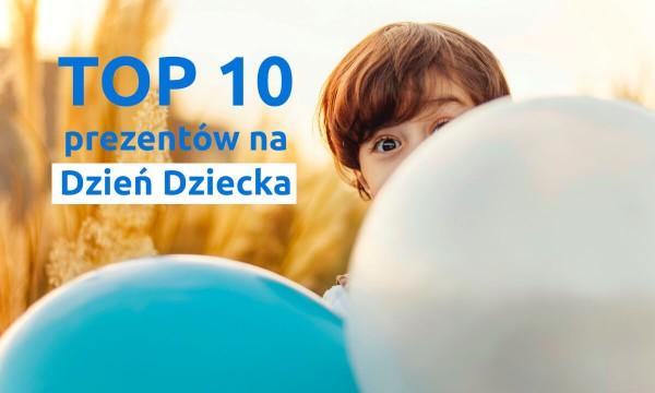 TOP 10 prezentów na dzień dziecka - najlepsze propozycje